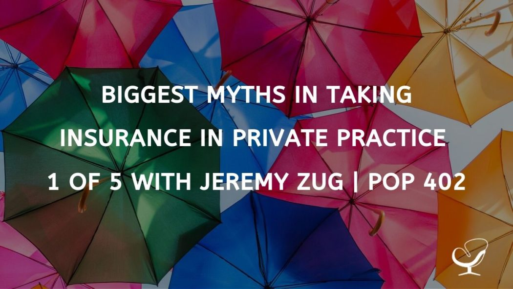 Biggest Myths in Taking Insurance In Private Practice