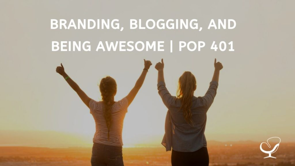 Branding, Blogging, and Being Awesome   PoP 401