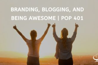 Branding, Blogging, and Being Awesome | PoP 401