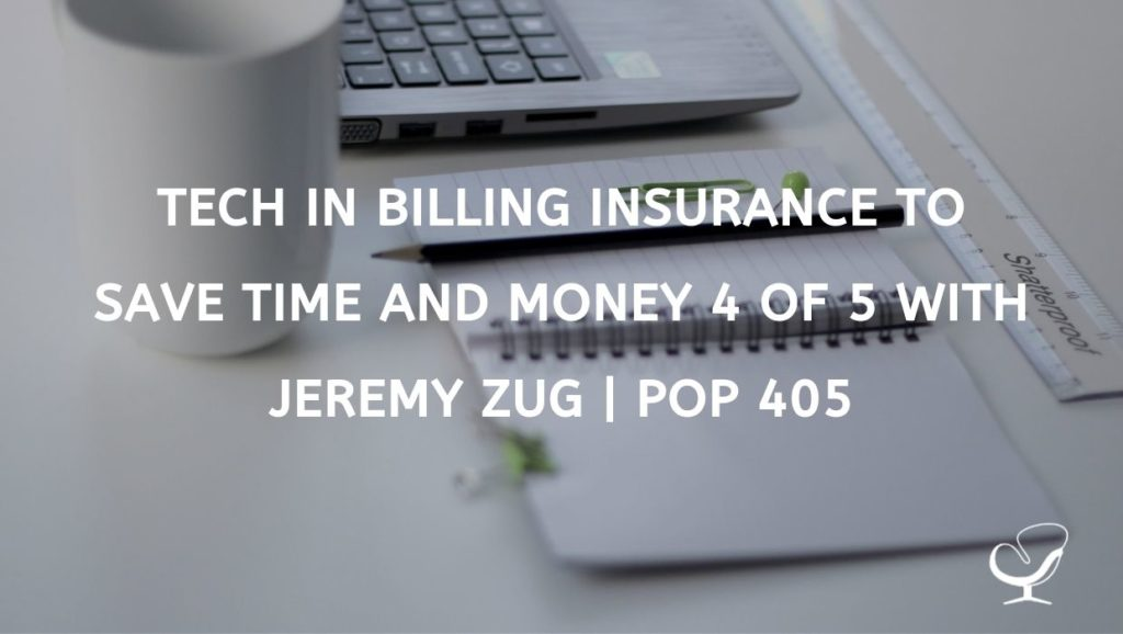 TECH IN BILLING INSURANCE TO SAVE TIME AND MONEY 4 OF 5 WITH JEREMY ZUG   POP 405