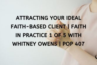 Attracting Your Ideal Client In Faith-Based Private Practice