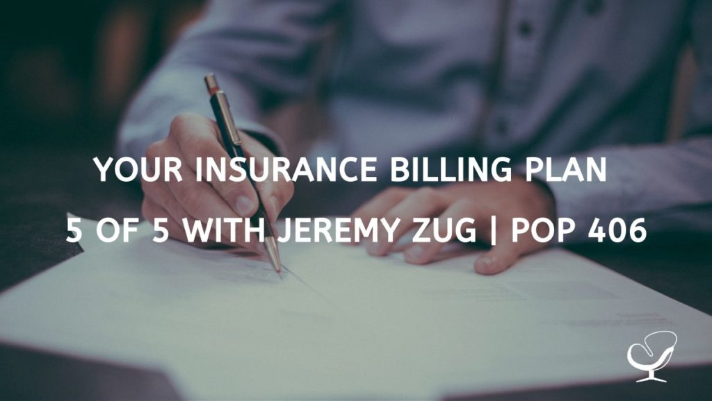 Your Insurance Billing Plan 5 of 5 with Jeremy Zug   PoP 406