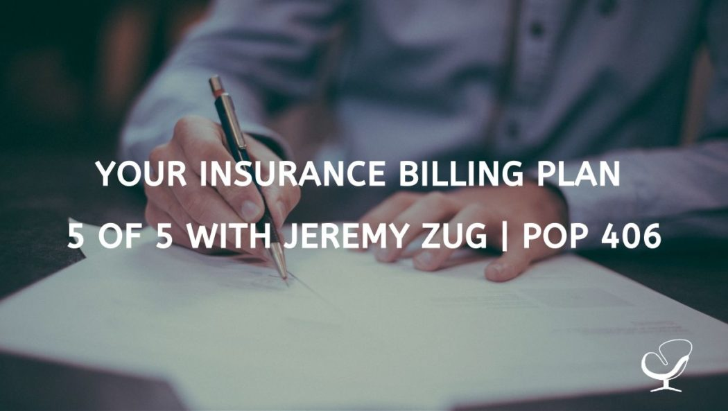 Your Insurance Billing Plan 5 of 5 with Jeremy Zug | PoP 406