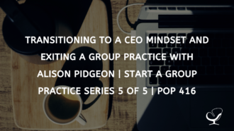 Transitioning to a CEO mindset and exiting a group practice with Alison Pidgeon