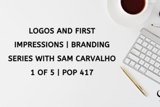 Logos and First Impressions | Branding Series with Sam Carvalho 1 of 5 | PoP 417