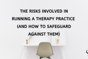 The Risks Involved In Running A Therapy Practice (And How To Safeguard Against Them)