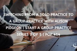 Switching from a solo practice to a group practice with Alison Pidgeon
