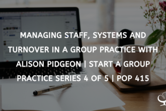 Managing staff, systems and turnover in a group practice with Alison Pidgeon | Start a Group Practice Series 4 of 5 | PoP 415