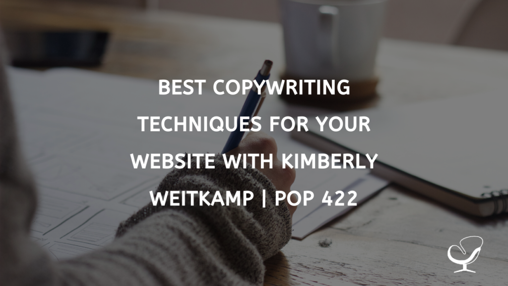 Best Copywriting Techniques For Your Website With Kimberly Weitkamp | PoP 422