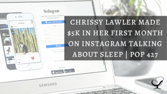 Chrissy Lawler made $5k in her first month on Instagram Talking about sleep PoP 427