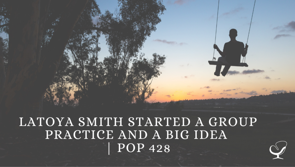 LaToya Smith Started a Group Practice and a Big Idea | PoP 428