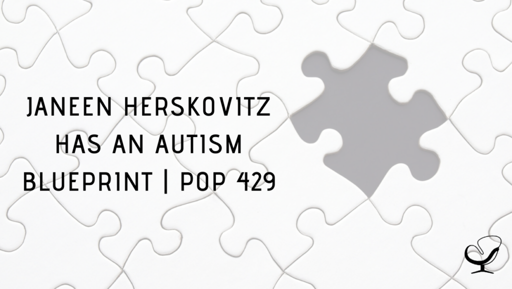 Janeen Herskovitz has an Autism Blueprint | PoP 429