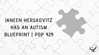 Janeen Herskovitz has an Autism Blueprint | PoP 429