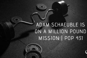 Adam Schaeuble is on a Million Pound Mission | PoP 431
