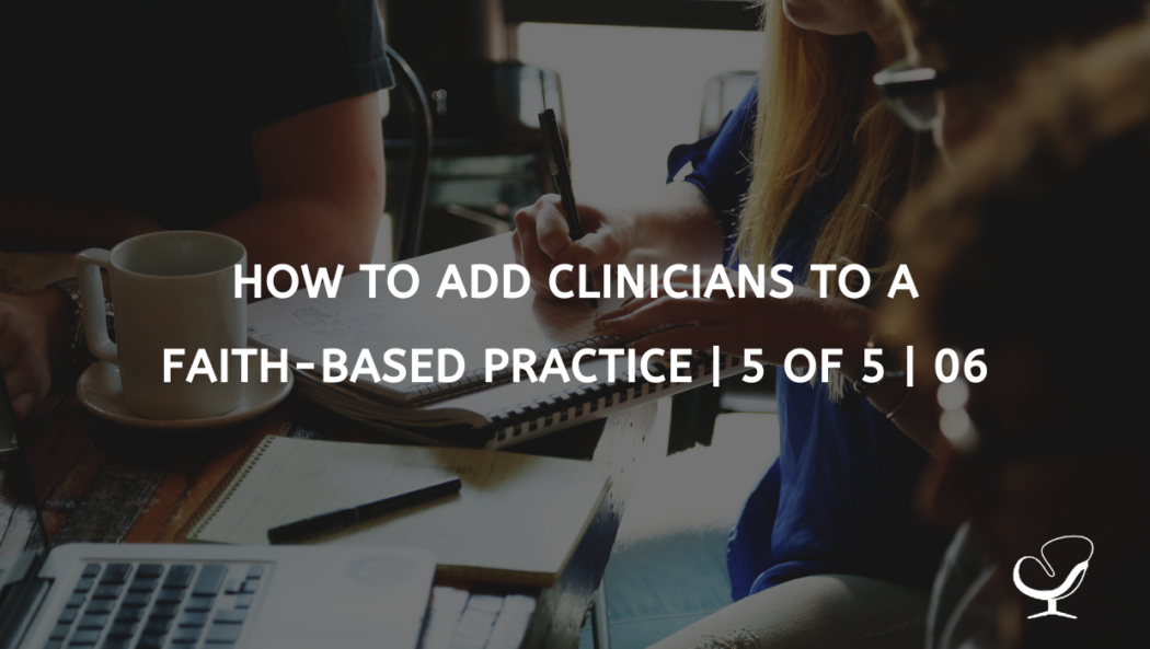 How to Add Clinicians to a Faith-based Practice | 5 of 5 | 06