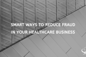 Smart Ways To Reduce Fraud In Your Healthcare Business