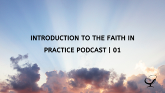 Introduction to the Faith In Practice Podcast | 01