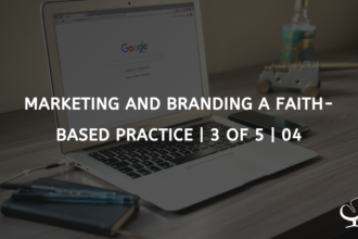 Marketing and Branding a Faith-based Practice | 3 of 5 | 04