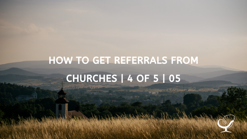 How to Get Referrals from Churches | 4 of 5 | 05