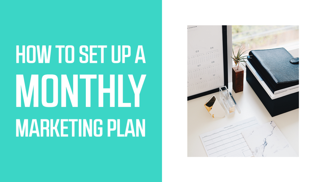 How To Set Up A Monthly Marketing Plan