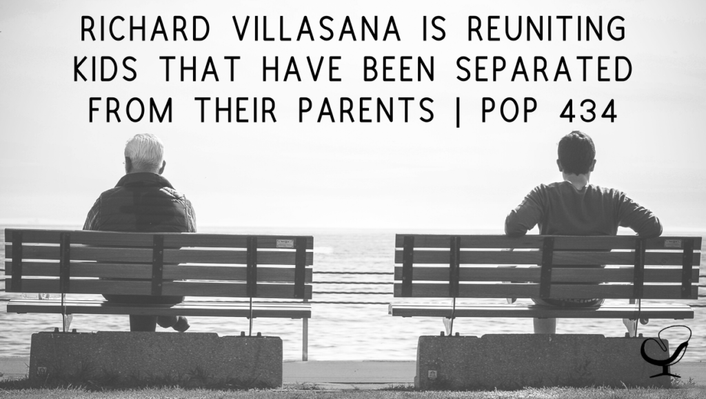 Richard Villasana is Reuniting Kids That Have Been Separated from Their Parents   PoP 434