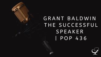Grant Baldwin The Successful Speaker | PoP 436