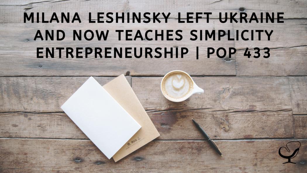 Milana Leshinsky Left Ukraine and now Teaches Simplicity Entrepreneurship