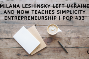 Milana Leshinsky Left Ukraine and now Teaches Simplicity Entrepreneurship
