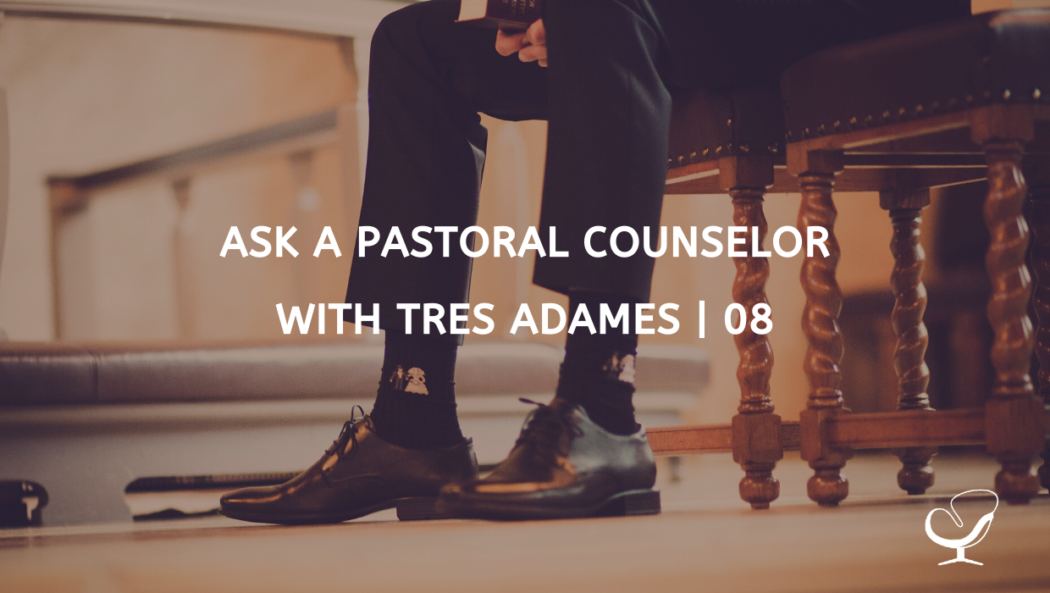 Ask a Pastoral Counselor with Tres Adames | 08