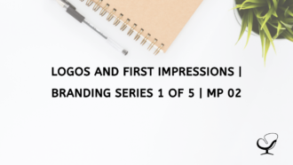 Logos and First Impressions | Branding Series 1 of 5 | MP 02