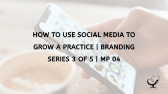 How To Use Social Media To Grow A Practice | Branding Series 3 of 5 | MP 04