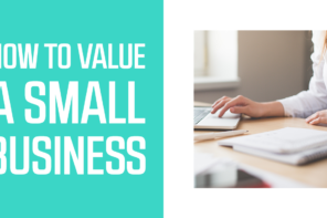 How to Value a Small Business in 5 Steps: #5 will surprise you