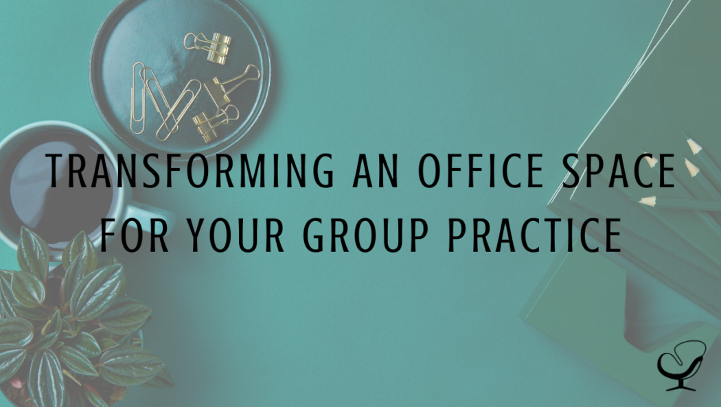 Transforming an Office Space For Your Group Practice