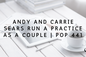 Andy and Carrie Sears Run a Practice as a Couple | PoP 441