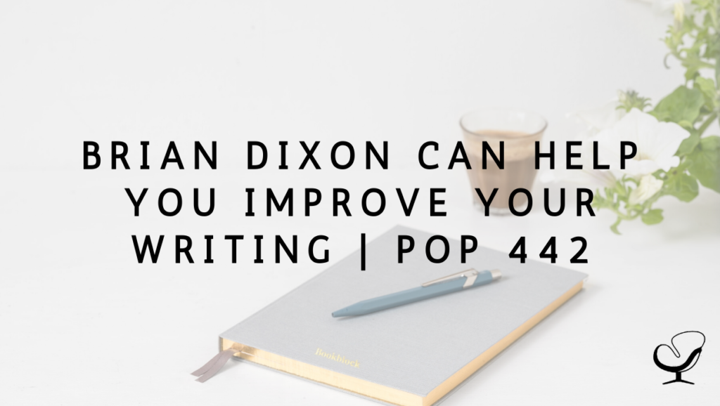 Brian Dixon Can Help You Improve Your Writing   PoP 442