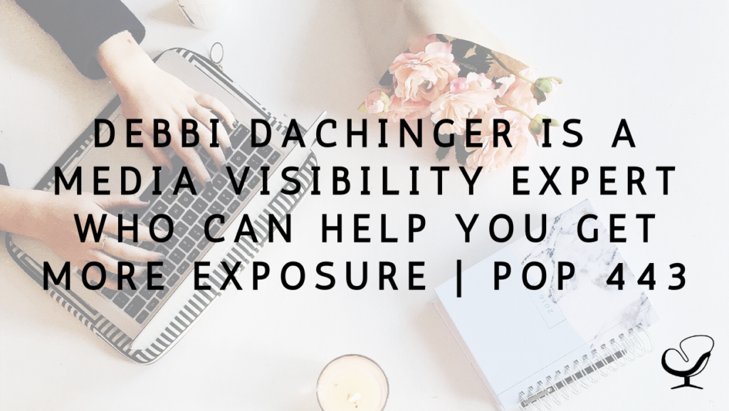 Debbi Dachinger is a Media Visibility Expert who can help you get more exposure   PoP 443