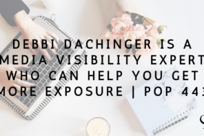 Debbi Dachinger is a Media Visibility Expert who can help you get more exposure | PoP 443