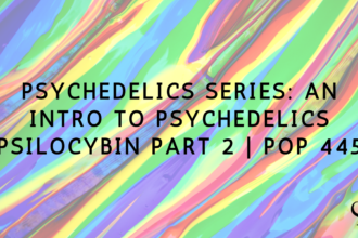 Psychedelics Series: An Intro to Psychedelics Psilocybin Part 2 PoP 445
