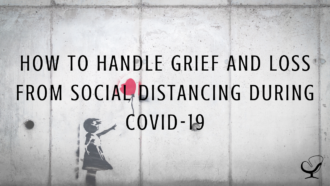 How To Handle Grief And Loss From Social Distancing During Covid-19