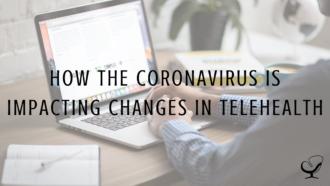 How The Coronavirus Is Impacting Changes In Telehealth