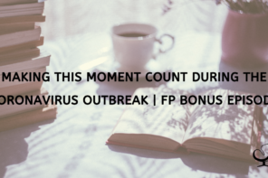 Making This Moment Count During The Coronavirus Outbreak | FP Bonus Episode