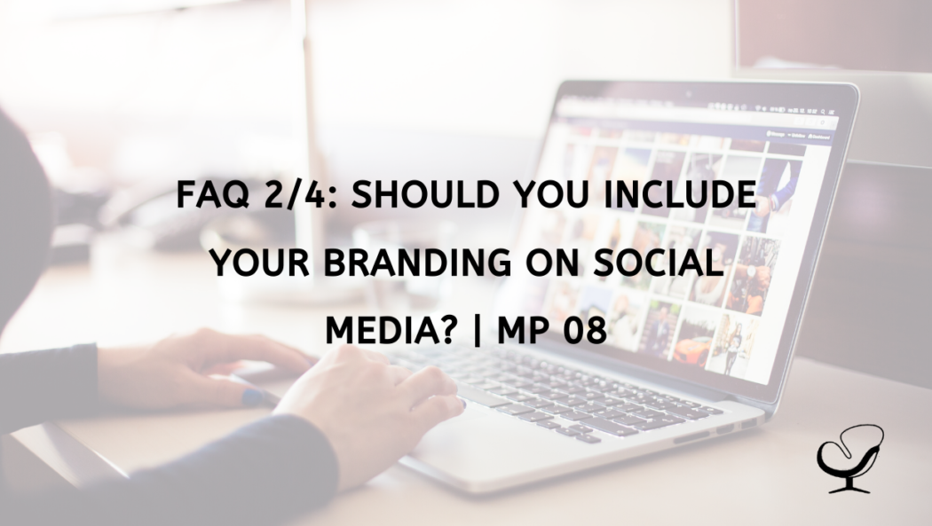 FAQ 2/4: Should You Include Your Branding on Social Media? | MP 08