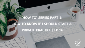 """How To"" Series Part 1: How to Know if I should Start a Private Practice 