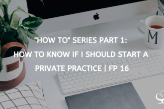 """""""How To"""" Series Part 1: How to Know if I should Start a Private Practice 