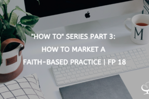 """How To"" Series: How to Market a Faith-Based Practice 