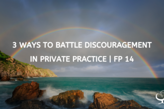 3 Ways to Battle Discouragement in Private Practice | FP 14