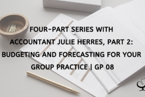 Four-Part Series with Accountant Julie Herres, Part 2: Budgeting and Forecasting for Your Group Practice | GP 08