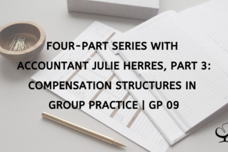 Four-Part Series with Accountant Julie Herres, Part 3: Compensation Structures In Group Practice | GP 09