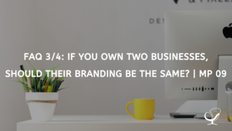 FAQ 3/4: If You Own Two Businesses, Should Their Branding Be the Same?