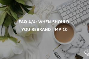FAQ 4/4: When Should You Rebrand? | MP 10